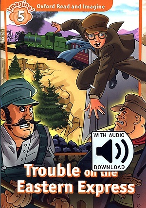Read and Imagine 5: Trouble on the Eastern Express (with MP3)